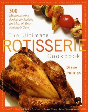 Image 0 of The Ultimate Rotisserie Cookbook: 300 Mouthwatering Recipes for Making the Most