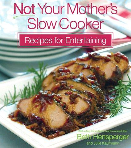 Download Not Your Mother's Slow Cooker Recipes for Entertaining