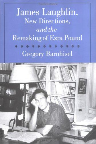James Laughlin, New Directions, and the remaking of Ezra Pound by Greg Barnhisel