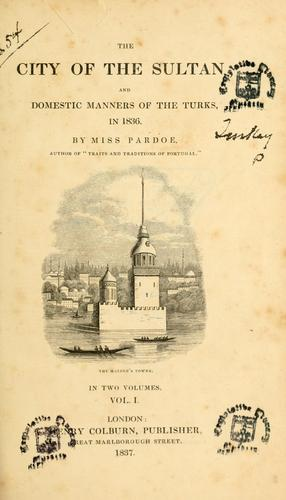 Download The city of the sultan, and domestic manners of the Turks, in 1836