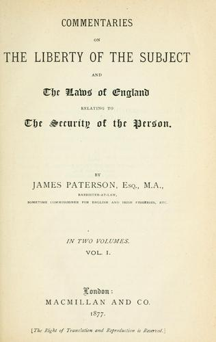 Commentaries on the liberty of the subject and the laws of England relating to the security of the person.