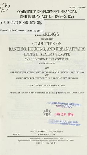 Community Development Financial Institutions Act of 1993--S. 1275 by United States. Congress. Senate. Committee on Banking, Housing, and Urban Affairs.