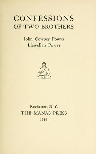 Confessions of two brothers, John Cowper Powys and Llewellyn Powys.