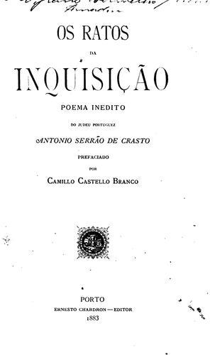 Os ratos da Inquisição: Poema inédito do judeu portuguez Antonio Serrão de Crasto by António Serrão de Crasto, Camillo Castello Branco