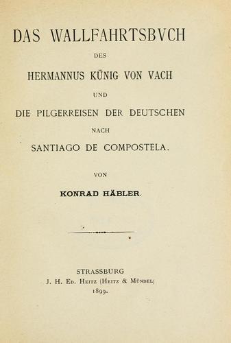 Download Das Wallfahrtsbuch des Hermannus Künig von Vach und die Pilgerreisen der Deutschen nach Santiago de Compostela