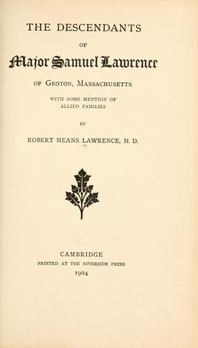 The descendants of Major Samuel Lawrence of Groton by Robert Means Lawrence