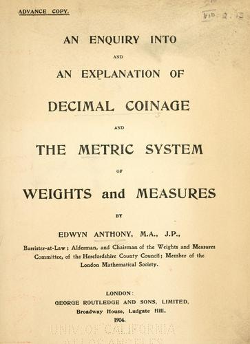 An enquiry into and an explanation of decimal coinage and the metric system of weights and measures