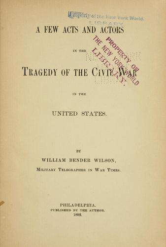 Download A few acts and actors in the tragedy of the Civil War in the United States.