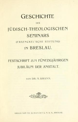 Geschichte des Jüdisch-Theologischen Seminars (Fraenckel'sche Stiftung) in Breslau.