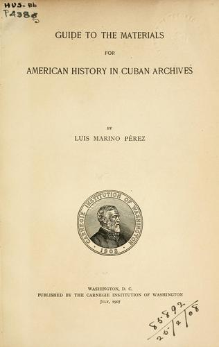 Download Guide to the materials for American history in Cuban archives.