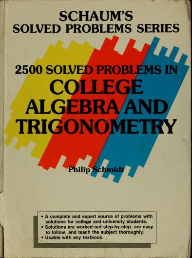 2500 solved problems in college algebra and trigonometry by Philip A. Schmidt
