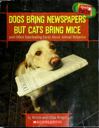Cover of: Dogs bring newspapers but cats bring mice | Melvin Berger