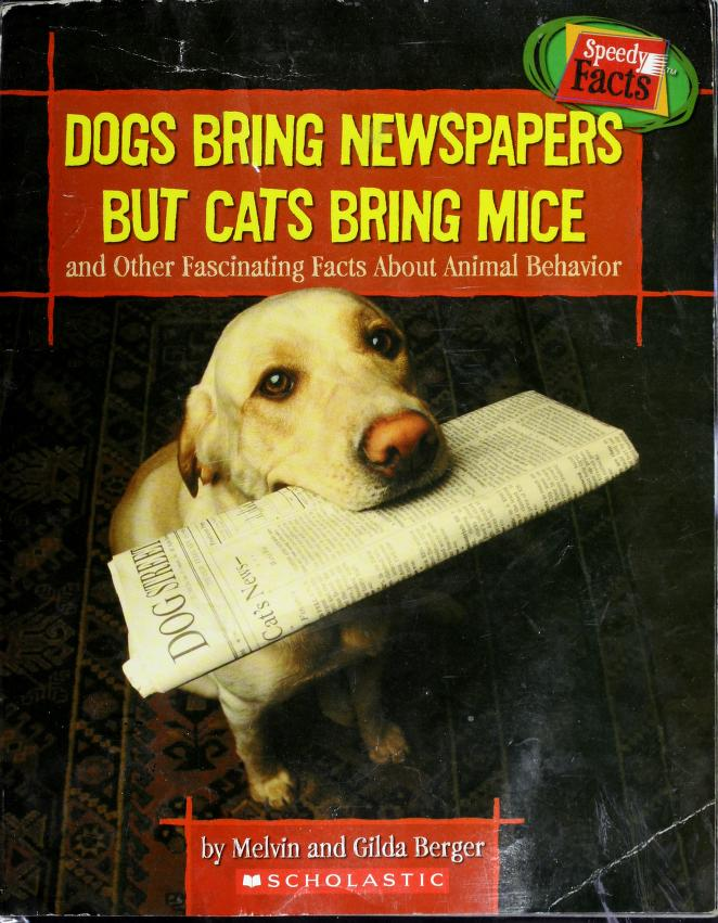 Dogs bring newspapers but cats bring mice by Melvin Berger