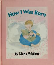 Cover of: How I was born   Marie Wabbes