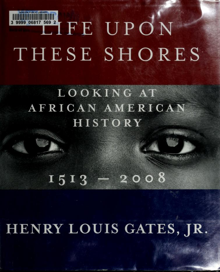 Life upon these shores by Henry Louis Gates