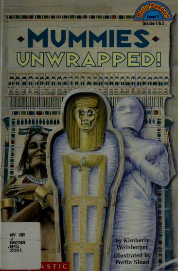 Mummies unwrapped! by Kimberly A. Weinberger