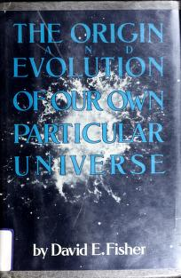 Cover of: The origin and evolution of our own particular universe | David E. Fisher