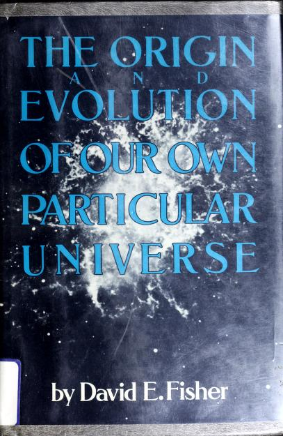 The origin and evolution of our own particular universe by David E. Fisher