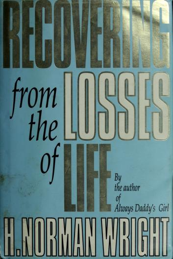 Cover of: Recovering from the losses of life | H. Norman Wright