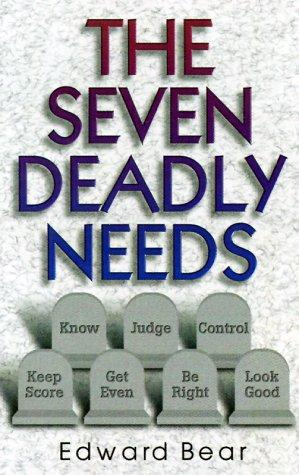 The seven deadly needs by Edward Bear