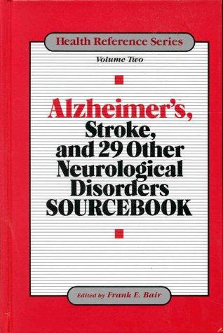 Alzheimer's, stroke, and 29 other neurological disorders sourcebook by Frank E. Bair