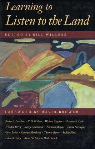 Learning to listen to the land by edited by Bill Willers ; foreword by David Brower.