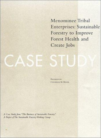 The Business of Sustainable Forestry Case Study - Menominee by Catherine M. Mater