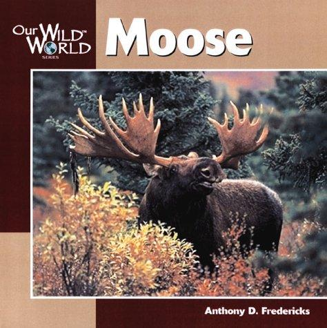 Moose (Our Wild World)