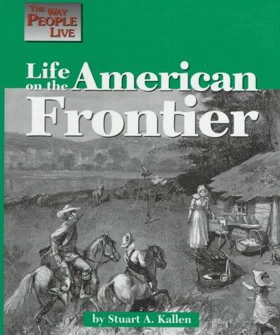 Life on the American frontier by Stuart A. Kallen