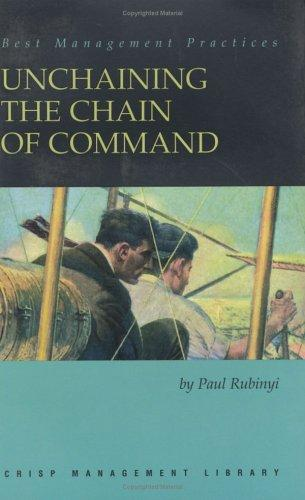Unchaining the Chain of Command (Crisp Management Library) by Paul Rubinyl