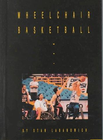 Wheelchair Basketball (Wheelchair Sports) by Stan Labanowich