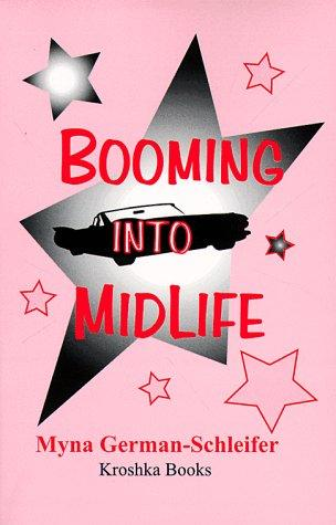 Booming into Midlife by Myra German-Schleifer
