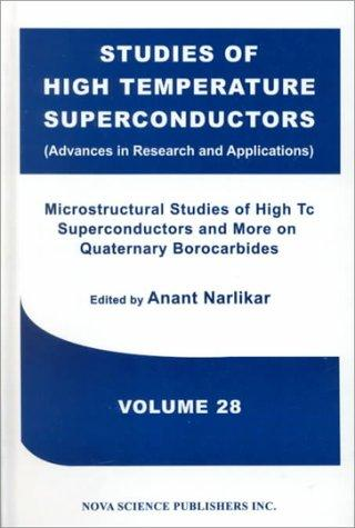 Microstructural Studies of High Tc Superconductors and More on Quaternary Borocarbides (Studies of High Temperature Superconductors (Advances in Research and Applications), Volume 28) by Anant Narlikar