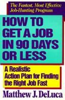 How to Get a Job in 90 Days or Less by Matthew J. Deluca