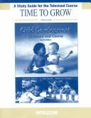 Time to Grow Tele-Course Guide to accompany Child Development by Intelecom