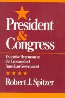 Presidency and Congress by Robert J. Spitzer