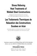 Stress Relieving Heat Treatments of Welded Steel Constructions by International Institute Of Welding