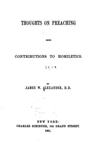 Thoughts on Preaching: Being Contributions to Homiletics by James Waddel Alexander