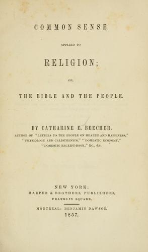 Common sense applied to religion by Catharine Esther Beecher