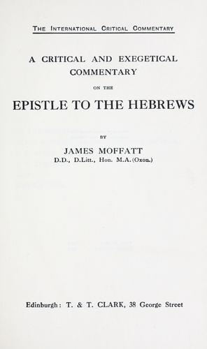 A critical and exegetical commentary on the Epistle to the Hebrews by James Moffatt