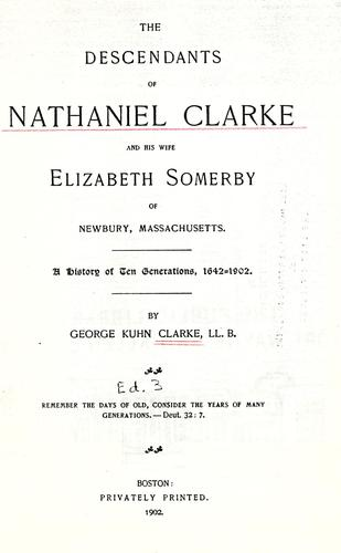 The descendants of Nathaniel Clarke and his wife Elizabeth Somerby of Newbury, Massachusetts by Clarke, George Kuhn