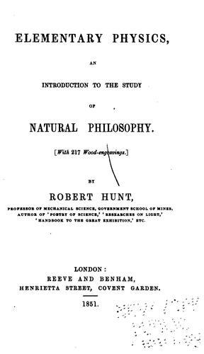 Elementary Physics: An Introduction to the Study of Natural Philosophy by Robert Hunt