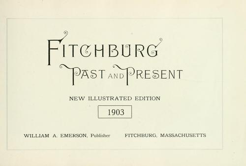 Fitchburg past and present by Emerson, William A.