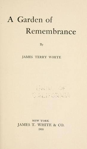 A garden of remembrance by James T. White