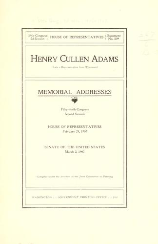 Henry Cullen Adams (late a representative from Wisconsin) Memorial addresses by United States. 59th Congress, 2d session