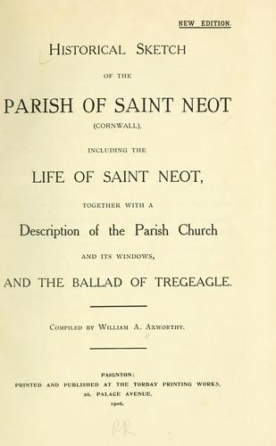 Historical sketch of the parish of Saint Neot (Cornwall). by William A. Axworthy