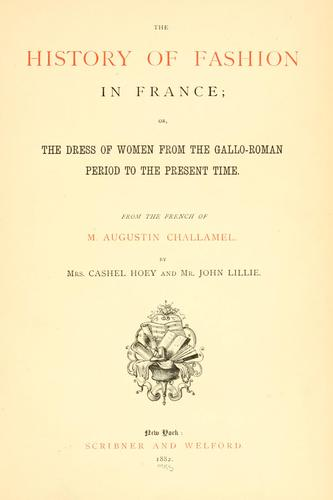 The history of fashion in France, or, The dress of women from the Gallo-Roman period to the present time by Challamel, Augustin