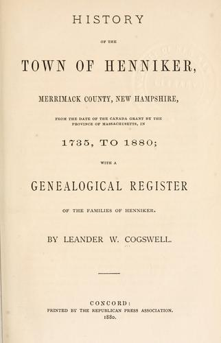 History of the town of Henniker, Merrimack County, New Hampshire by Leander W. Cogswell