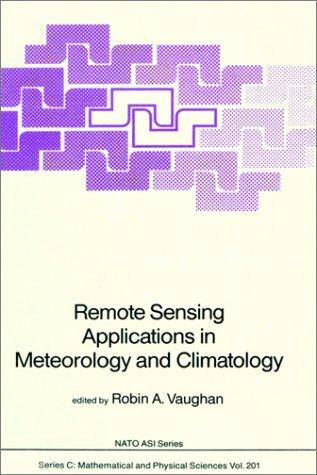 Remote sensing applications in meteorology and climatology by NATO Advanced Study Institute on Remote Sensing Applications in Meteorology and Climatology (1986 Dundee, Scotland)