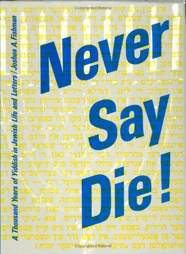 Never Say Die! by Joshua A. Fishman